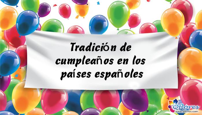 7 Interesante tradición de cumpleaños en los países españoles