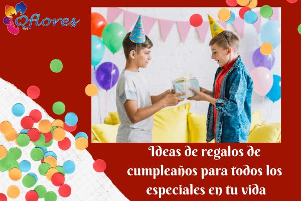 Las mejores ideas para regalos de cumpleaños para todos especial en tu vida