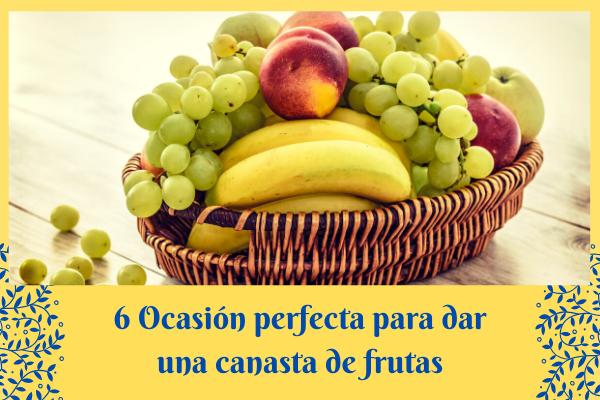 6 Perfecta ocasión para regalar una cesta de frutas