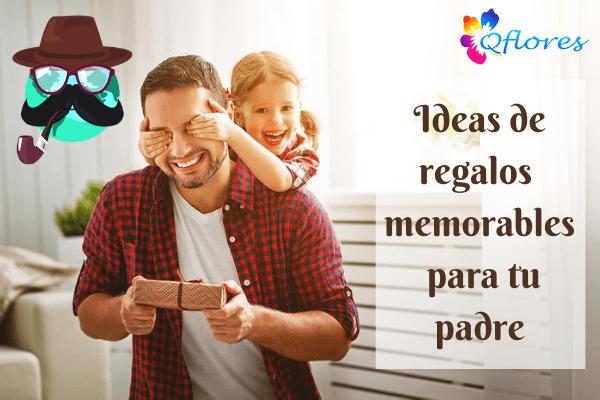 Lista de ideas de regalos memorables para tu padre