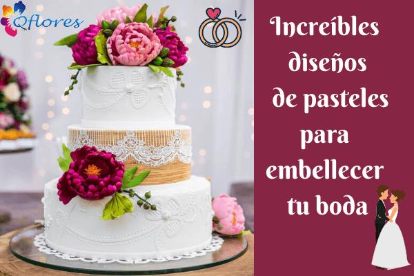 Increíbles diseños de pasteles para embellecer tu boda