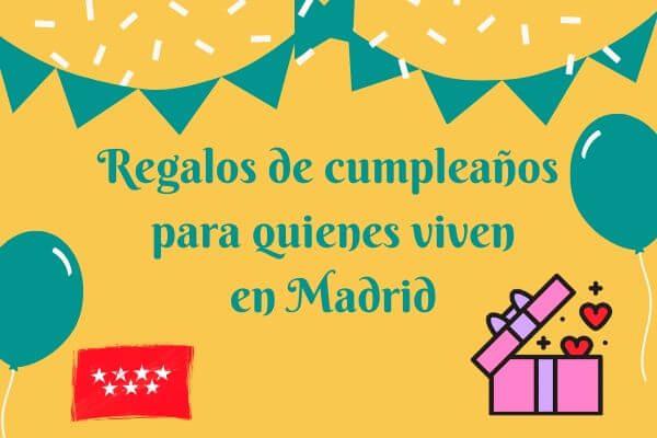 Regalos de cumpleaños recientemente lanzados para quienes viven en Madrid