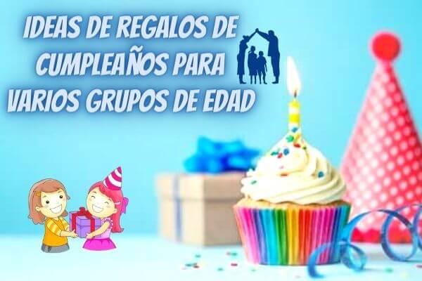 Ideas de regalos de cumpleaños para varios grupos de edad