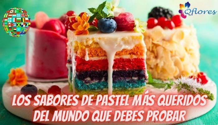 Los sabores de pastel más queridos del mundo que debes probar
