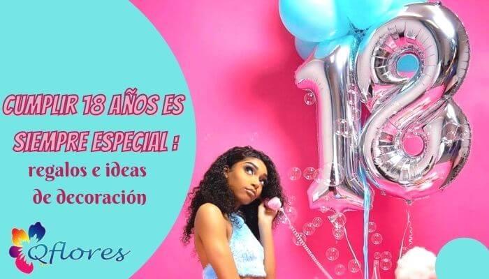 Cumplir 18 años es siempre especial: ideas de regalos y decoración para el cumpleaños número 18