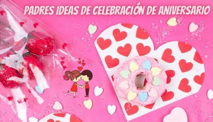 Ideas creativas y adorables para la celebración del aniversario de los padres