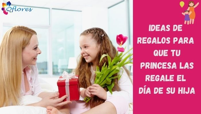 Más de 6 ideas de regalos para que tu princesa haga especial el día de la hija