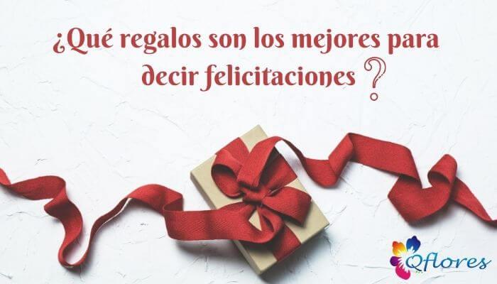 ¿Qué regalos son los mejores para decir felicitaciones?