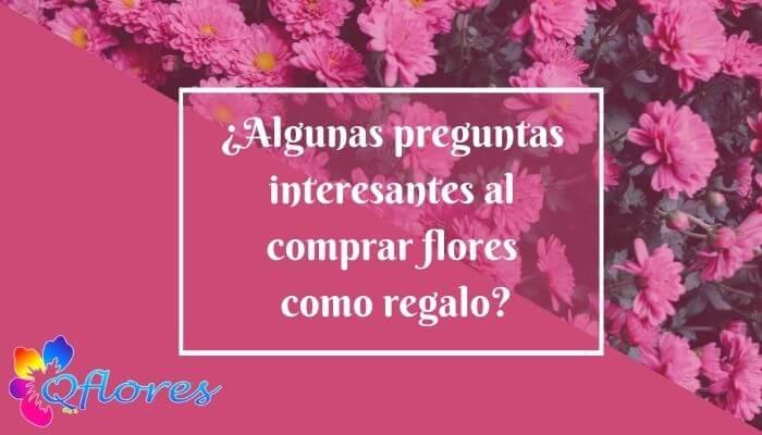 Algunos ¿Preguntas interesantes al comprar flores como regalo?