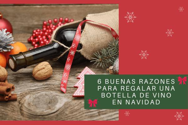 6 buenas razones para regalar una botella de vino en Navidad