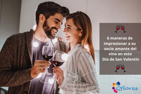 6 maneras de impresionar a su socio amante del vino en esto Día de San Valentín