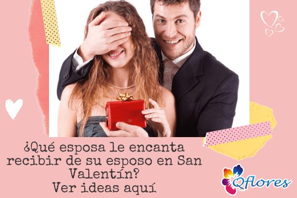 ¿Qué esposa le encanta recibir de su esposo en San Valentín? Ver ideas aquí
