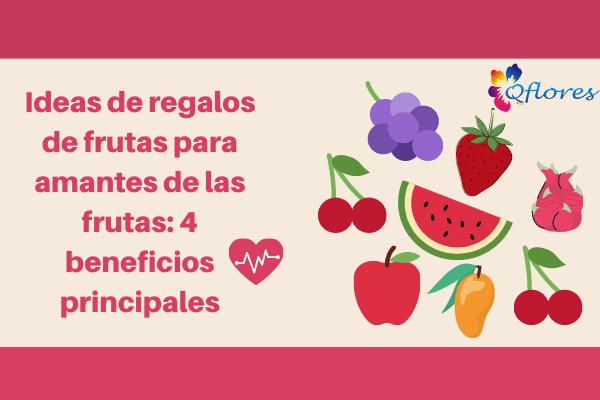 Ideas de regalos de frutas para amantes de las frutas: 4 beneficios principales