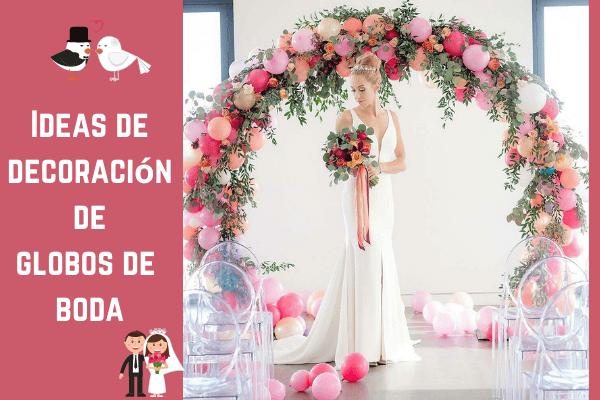 Ideas de decoración de globos para bodas: haz que tu gran día sea más memorable