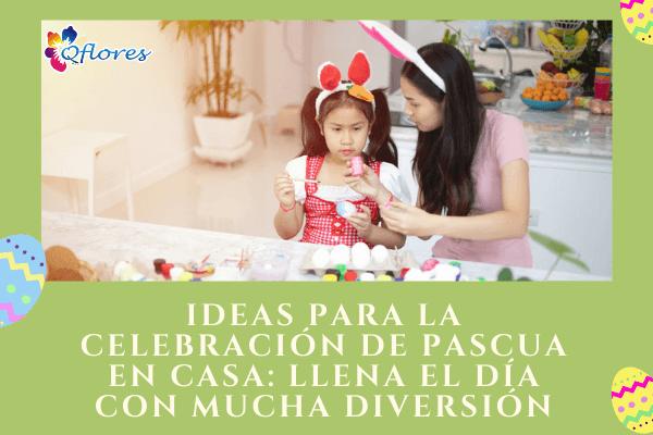 Ideas para la celebración de Pascua en casa: llena el día con mucha diversión