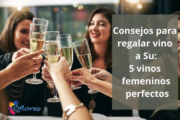 Consejos para dar vino para ella:5 vinos femeninos perfectos