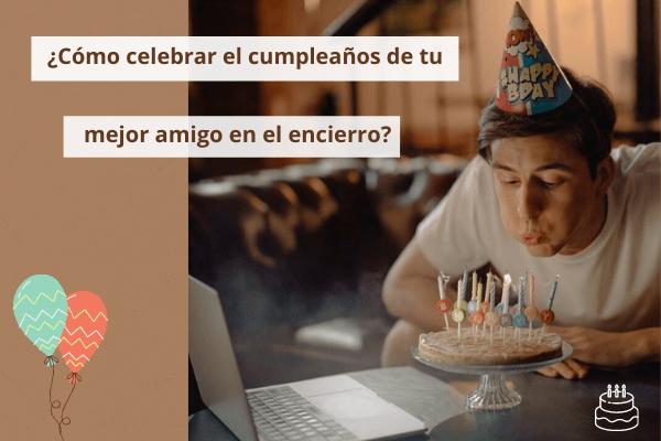 Como celebrar Mejores amigos Cumpleaños en ¿Aislamiento?