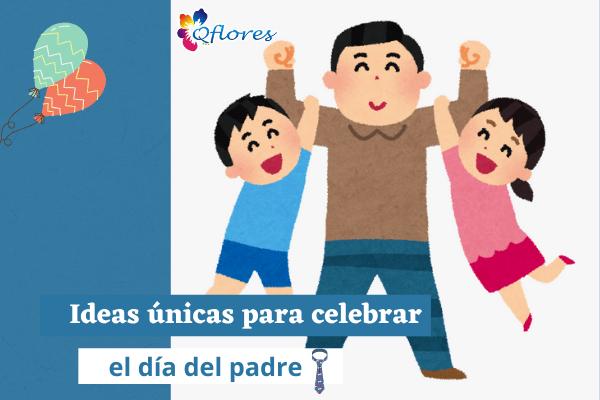 10 ideas únicas para celebrar el día del padre