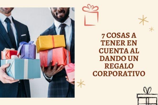 7 Cosas A Tener En Cuenta Al Dando Un Regalo Corporativo