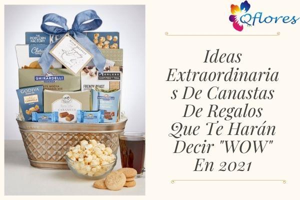 """Ideas Extraordinarias De Canastas De Regalos Que Te Harán Decir """"WOW"""" En 2021"""