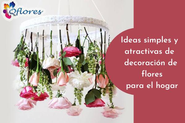 7 ideas de decoración de flores simples y atractivas para el hogar